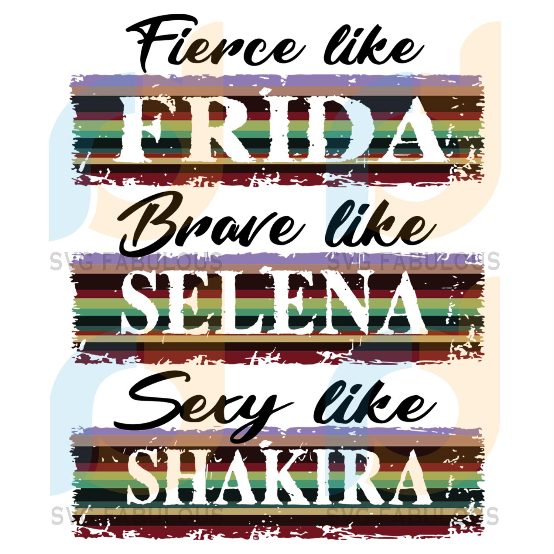 Fierce Like Frida Brave Like Selena Sexy Like Shakira Svg, Trending Svg, Selena Quintanilla, Selena Svg, Fierce Like Frida, Frida Svg, Brave Like Selena, Sexy Like Shakira, Shakira Svg, Frida Kahlo, Singer Svg