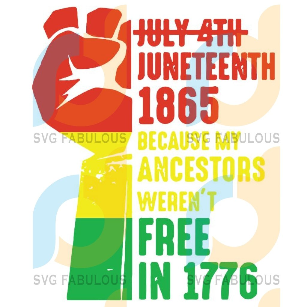 the July 4th juneteenth 1865 because my ancestors weren't free in 1776 svg, black lives matter