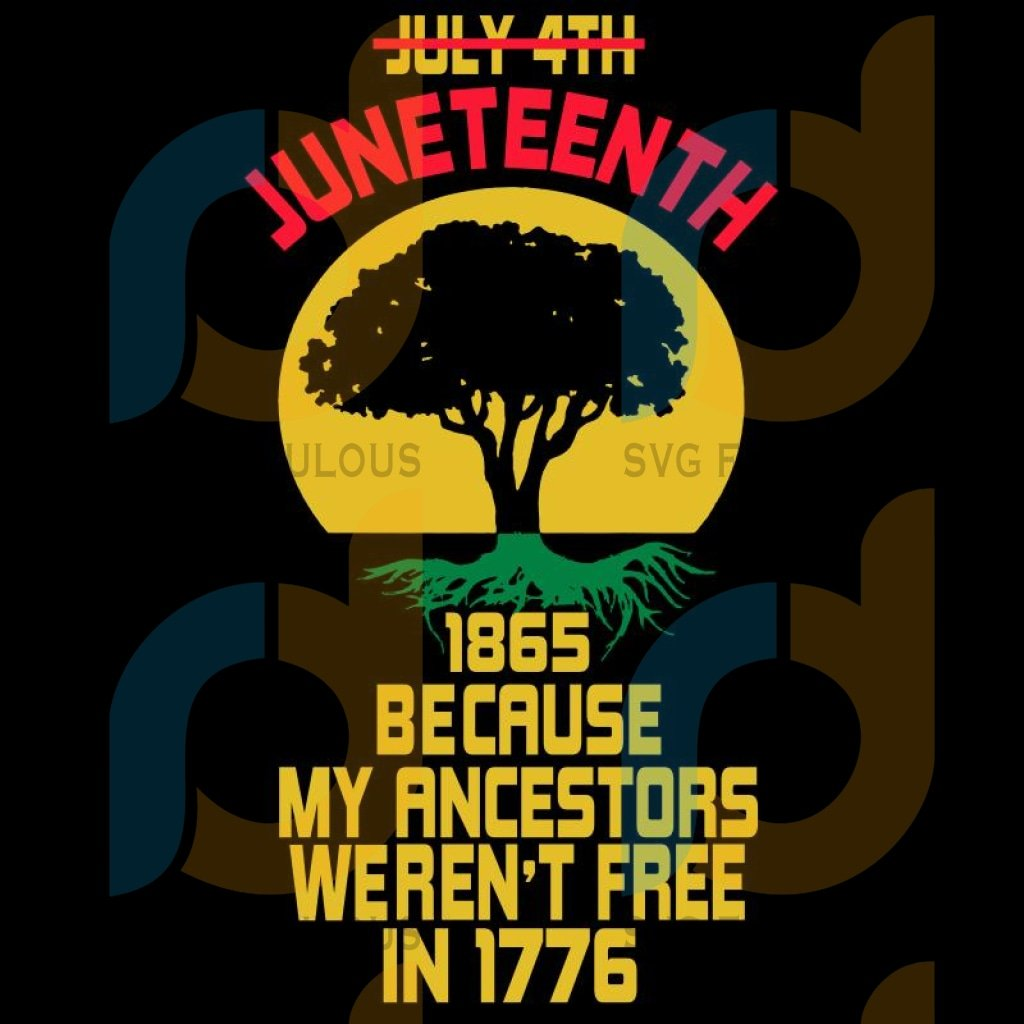 Juneteenth Day My Ancestors Weren't Free in 1776 July 4th Black African Roots American Flag Pride Gift Black Lives SVG, DXF, EPS, PNG Instant Download